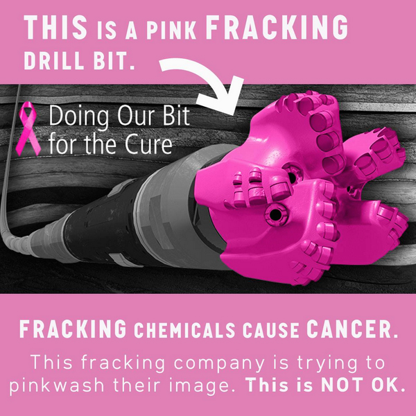 "picture of a pink fracking drill. original text has a pink ribbon and says ""doing our bit for the cure."" captions say ""this is a pink fracking drill bit. fracking chemicals cause cancer. this fracking company is trying to pinkwash their image. this is not ok."""