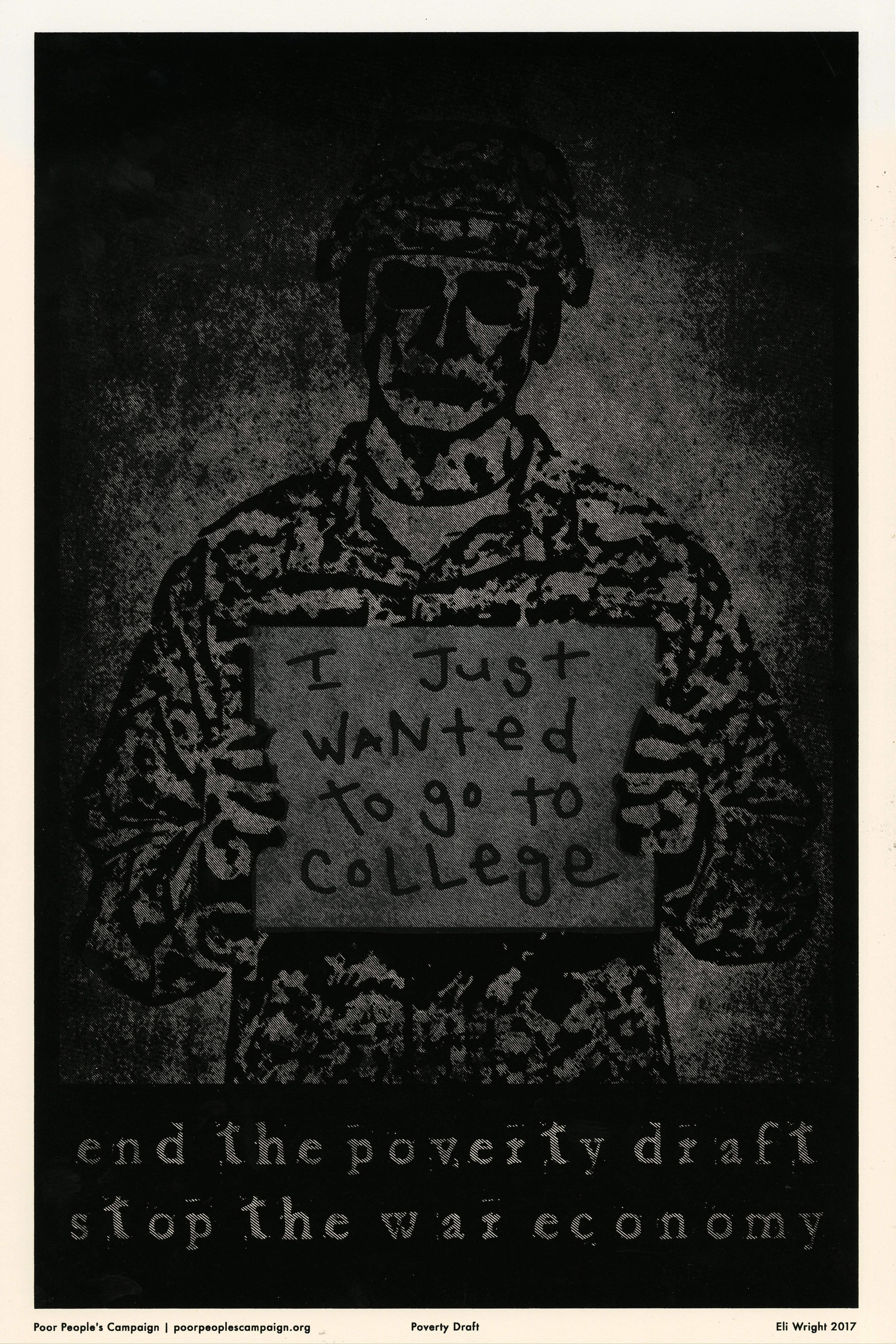 "Black and white screenprinted poster of a soldier holding a sign that says ""I just wanted to go to college."" Text at bottom of poster says ""End the poverty draft. Stop the war economy."""