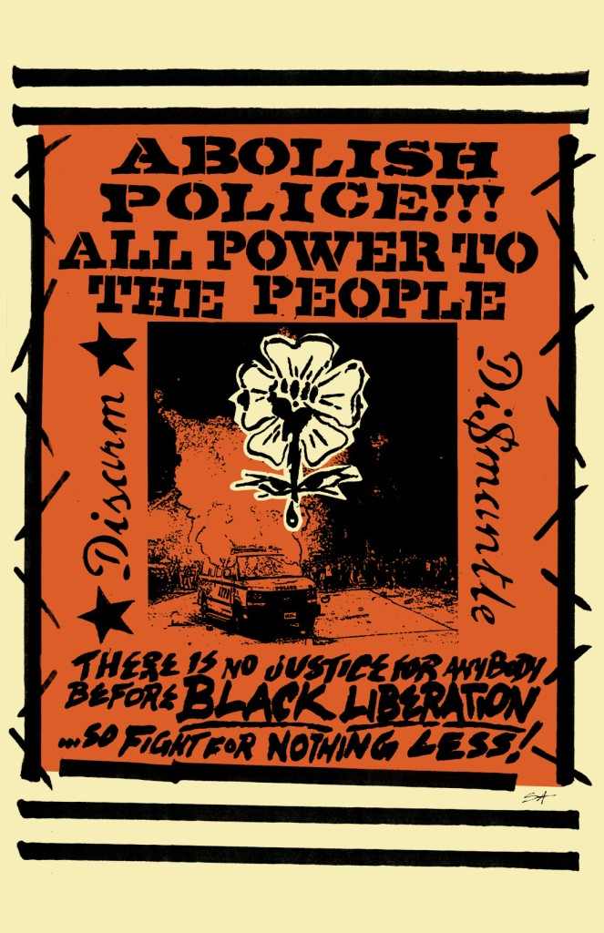 Orange and black poster that says Abolish police!!! All power to the people. Disarm.  Dismantle. There is no justice for anybody before Black Liberation ... so fight for nothing less!